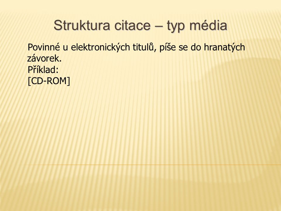 Struktura citace – typ média Povinné u elektronických titulů, píše se do hranatých závorek.