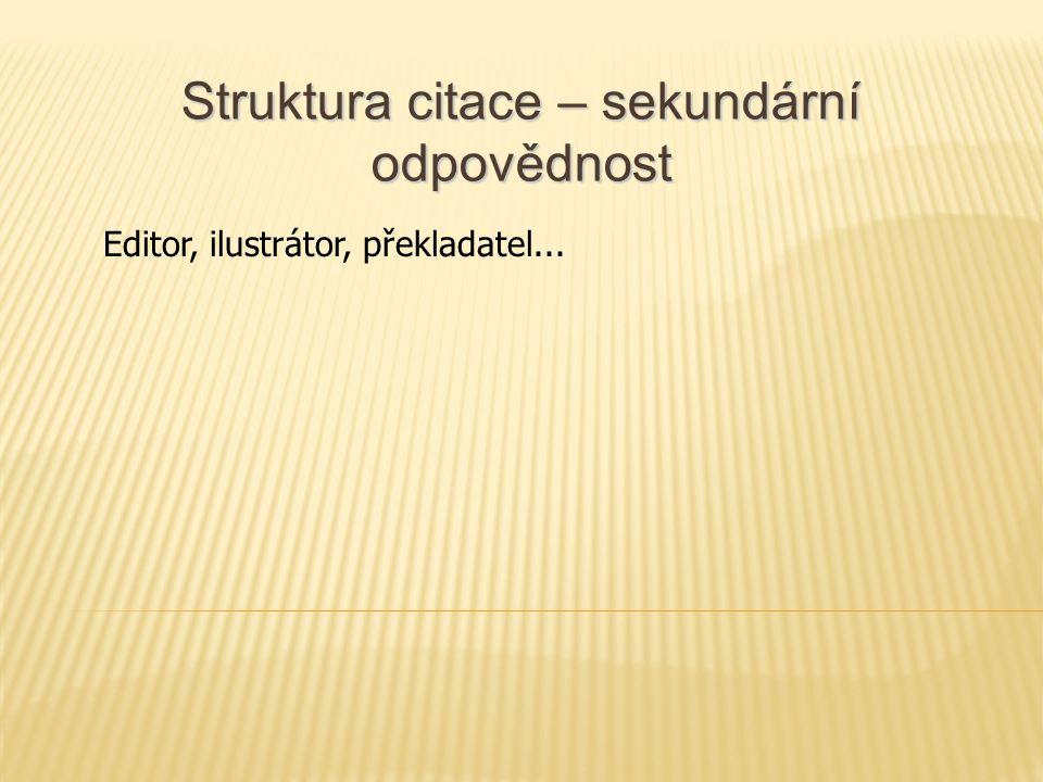 Struktura citace – sekundární odpovědnost Editor, ilustrátor, překladatel...
