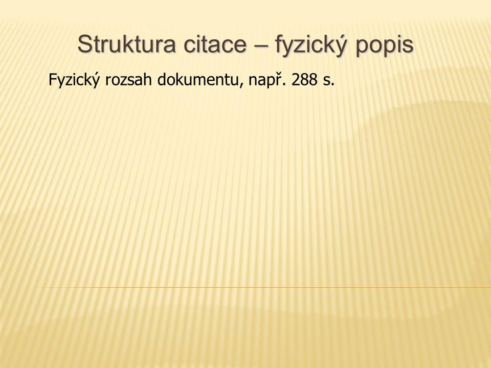 Struktura citace – fyzický popis Fyzický rozsah dokumentu, např. 288 s.
