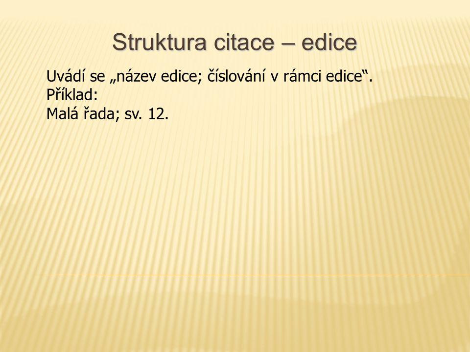 """Struktura citace – edice Uvádí se """"název edice; číslování v rámci edice ."""