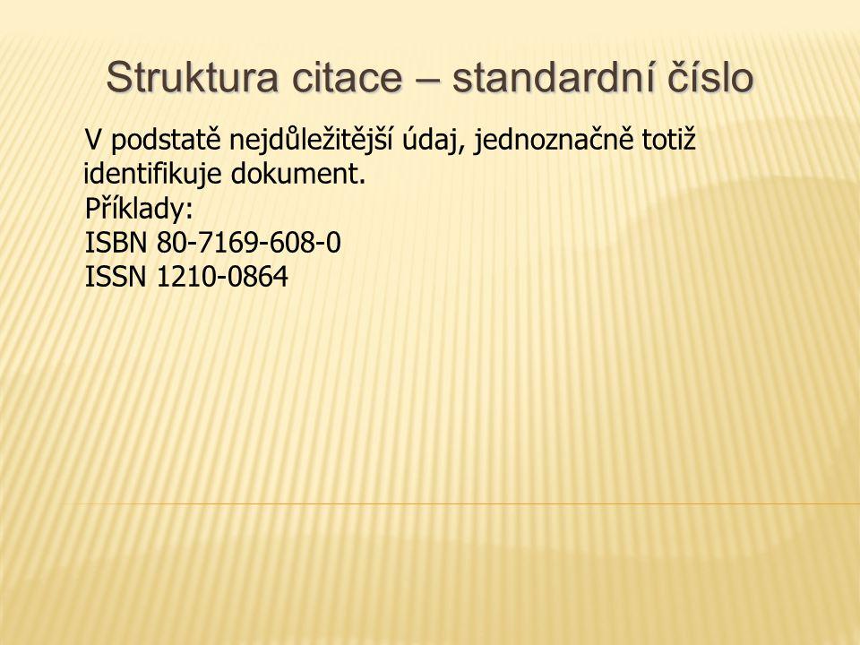 Struktura citace – standardní číslo V podstatě nejdůležitější údaj, jednoznačně totiž identifikuje dokument.