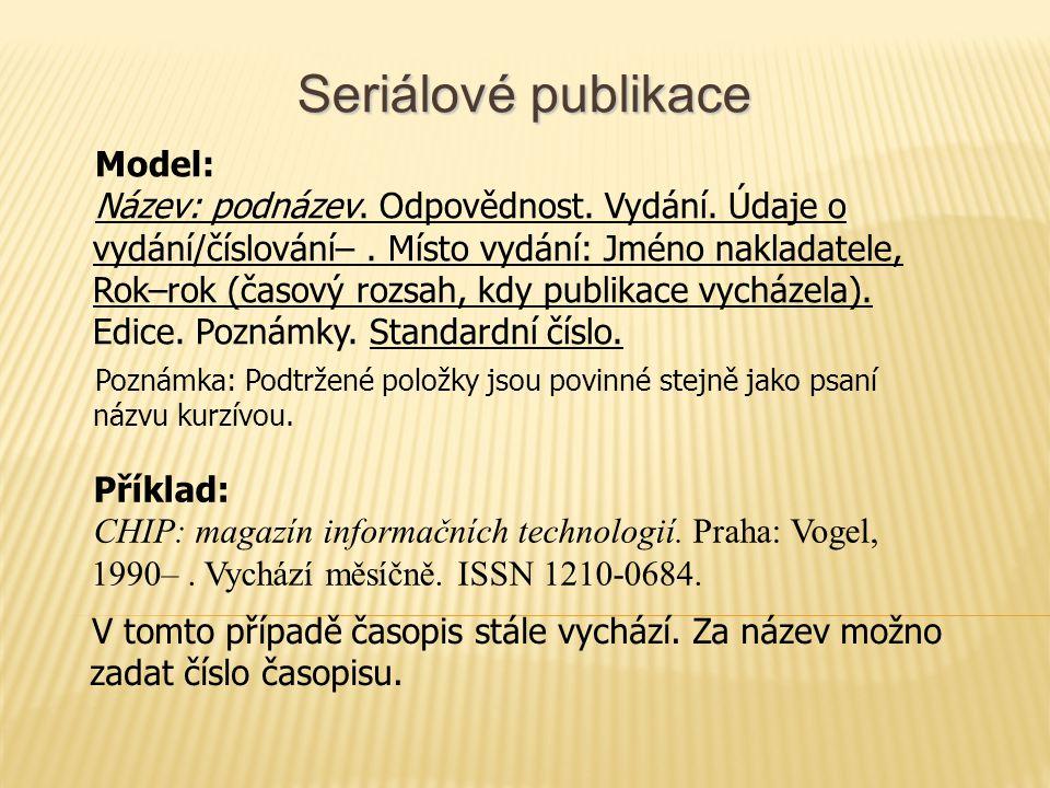 Seriálové publikace Model: Název: podnázev. Odpovědnost.