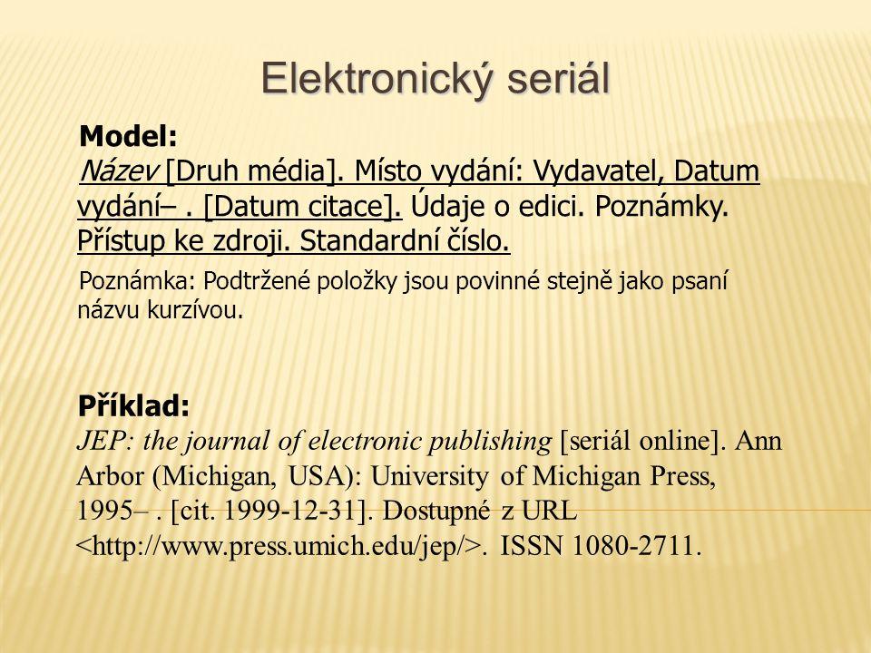 Elektronický seriál Model: Název [Druh média]. Místo vydání: Vydavatel, Datum vydání–.