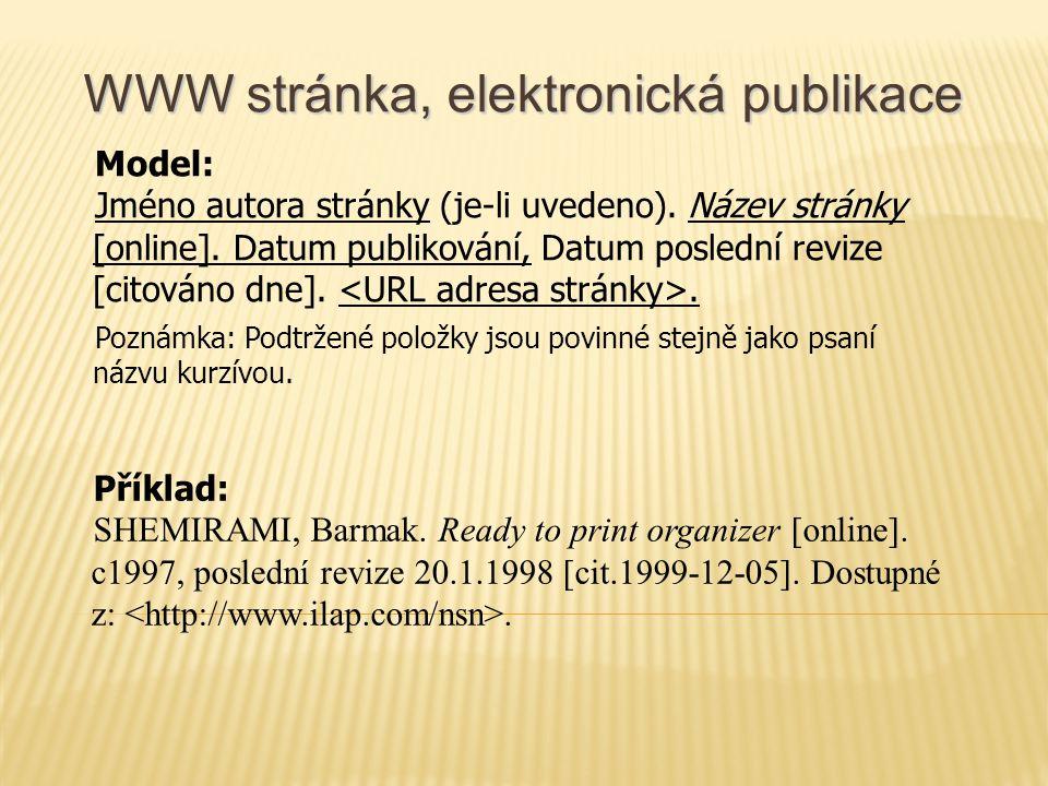 WWW stránka, elektronická publikace Model: Jméno autora stránky (je-li uvedeno).