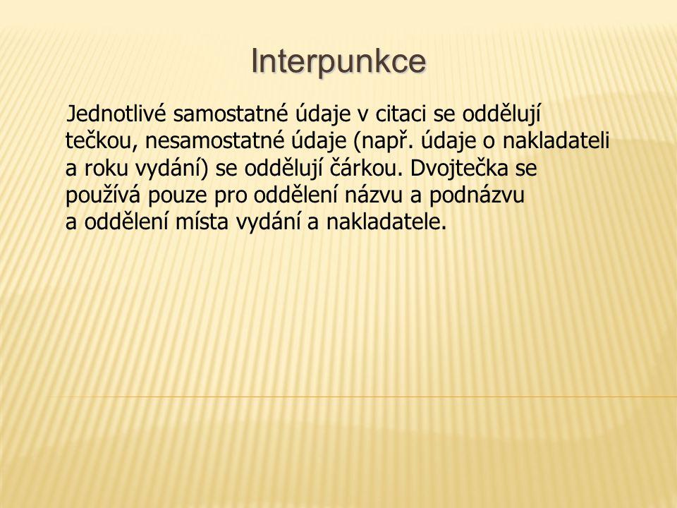 Interpunkce Jednotlivé samostatné údaje v citaci se oddělují tečkou, nesamostatné údaje (např.