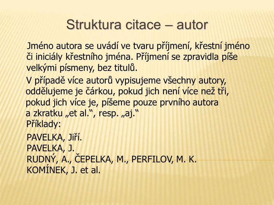 Struktura citace – autor Jméno autora se uvádí ve tvaru příjmení, křestní jméno či iniciály křestního jména.