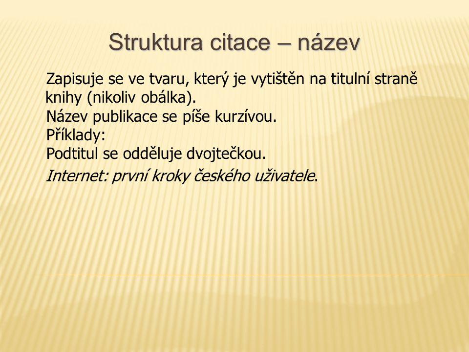 Struktura citace – název Zapisuje se ve tvaru, který je vytištěn na titulní straně knihy (nikoliv obálka).