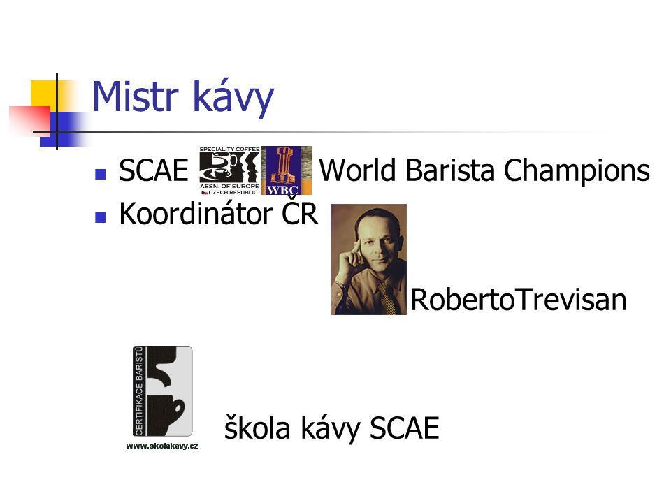 Mistr kávy  SCAE World Barista Champions  Koordinátor ČR RobertoTrevisan škola kávy SCAE