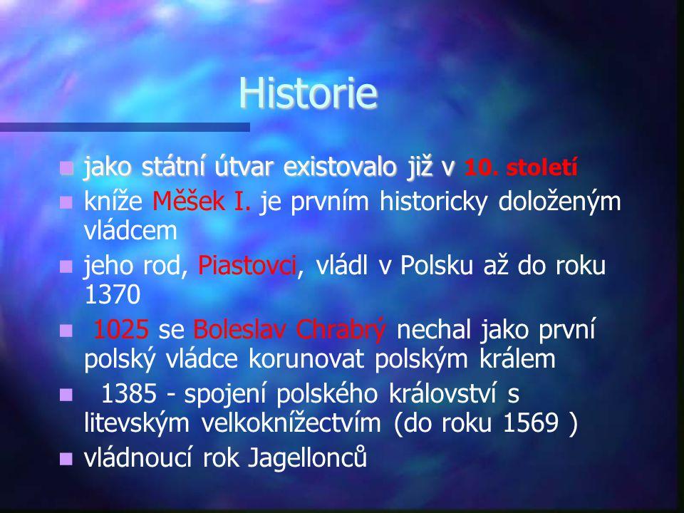 Historie  jako státní útvar existovalo již v  jako státní útvar existovalo již v 10. století   kníže Měšek I. je prvním historicky doloženým vládc