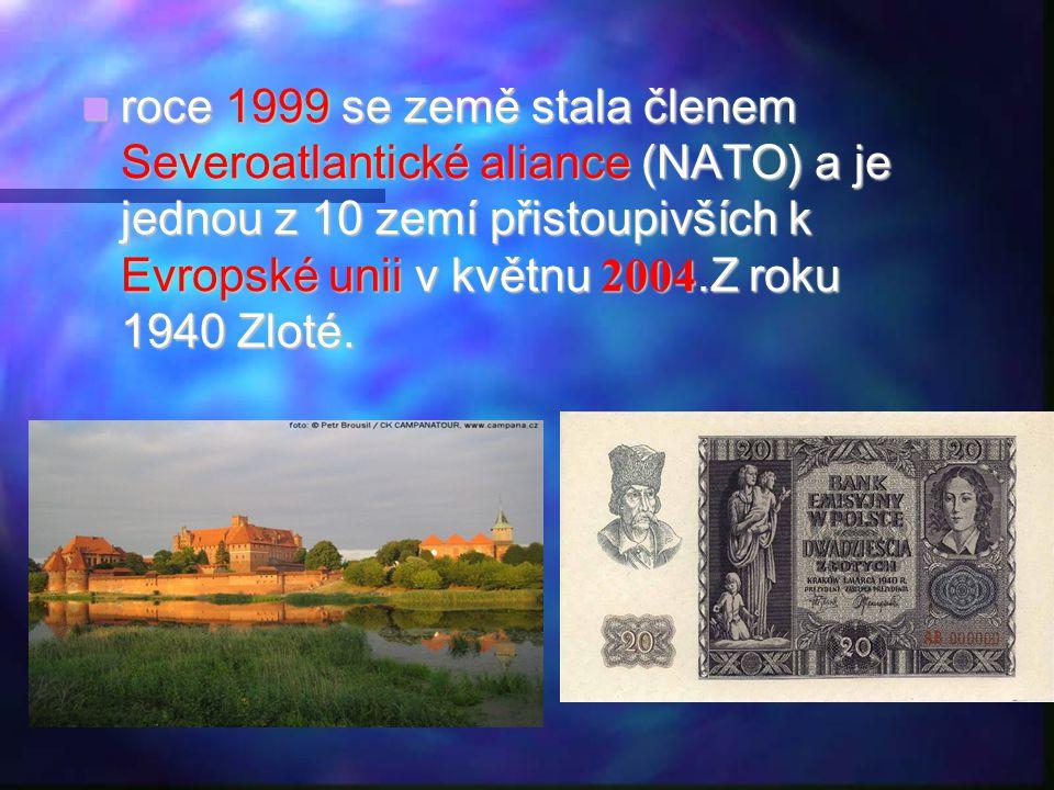  roce 1999 se země stala členem Severoatlantické aliance (NATO) a je jednou z 10 zemí přistoupivších k Evropské unii v květnu 2004. Z roku 1940 Zloté