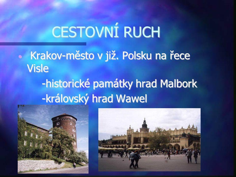 CESTOVNÍ RUCH • Krakov-město v již. Polsku na řece Visle -historické památky hrad Malbork -královský hrad Wawel