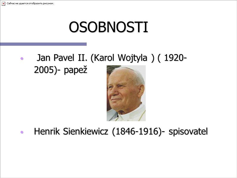 OSOBNOSTI OSOBNOSTI • Jan Pavel II. (Karol Wojtyla ) ( 1920- 2005)- papež • Henrik Sienkiewicz (1846-1916)- spisovatel