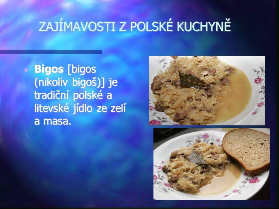 ZAJÍMAVOSTI Z POLSKÉ KUCHYNĚ • Bigos [bigos (nikoliv bigoš)] je tradiční polské a litevské jídlo ze zelí a masa.