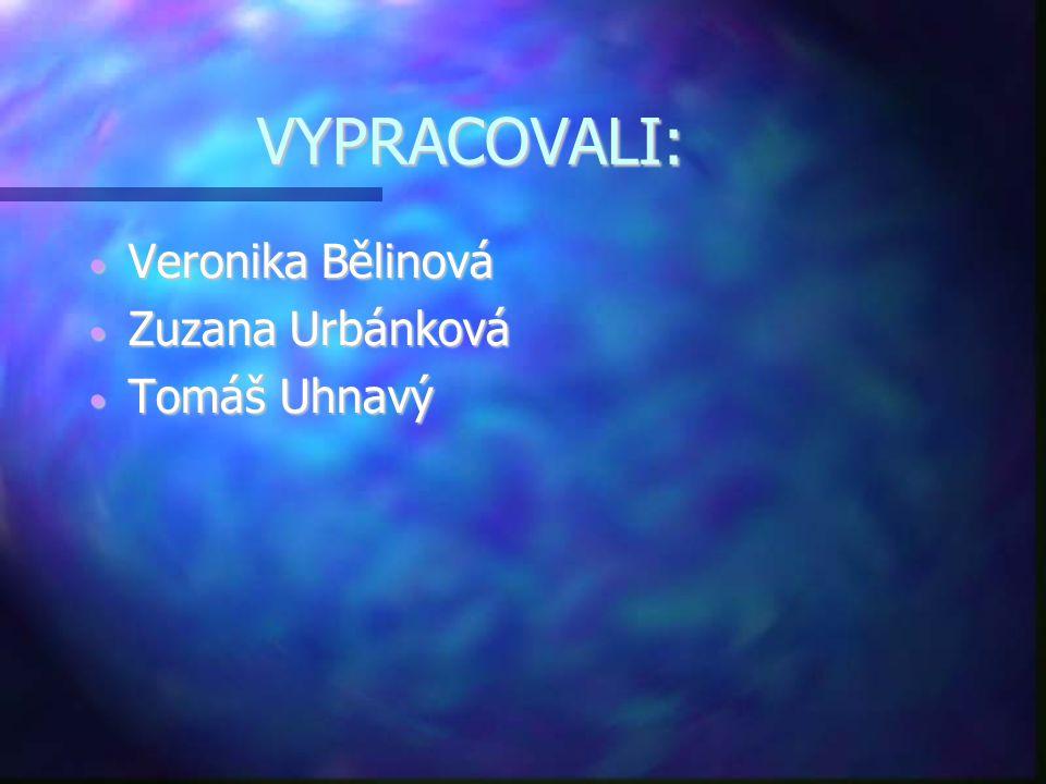 VYPRACOVALI: • Veronika Bělinová • Zuzana Urbánková • Tomáš Uhnavý