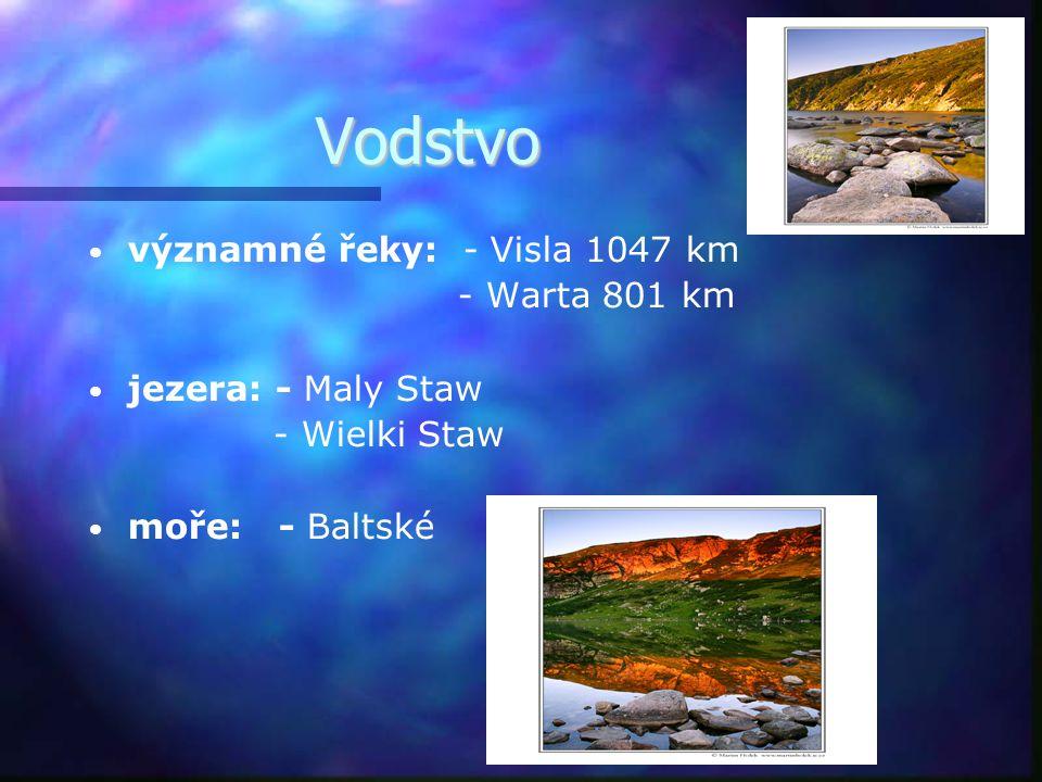 Vodstvo Vodstvo • • významné řeky: - Visla 1047 km - Warta 801 km • • jezera: - Maly Staw - Wielki Staw • • moře: - Baltské
