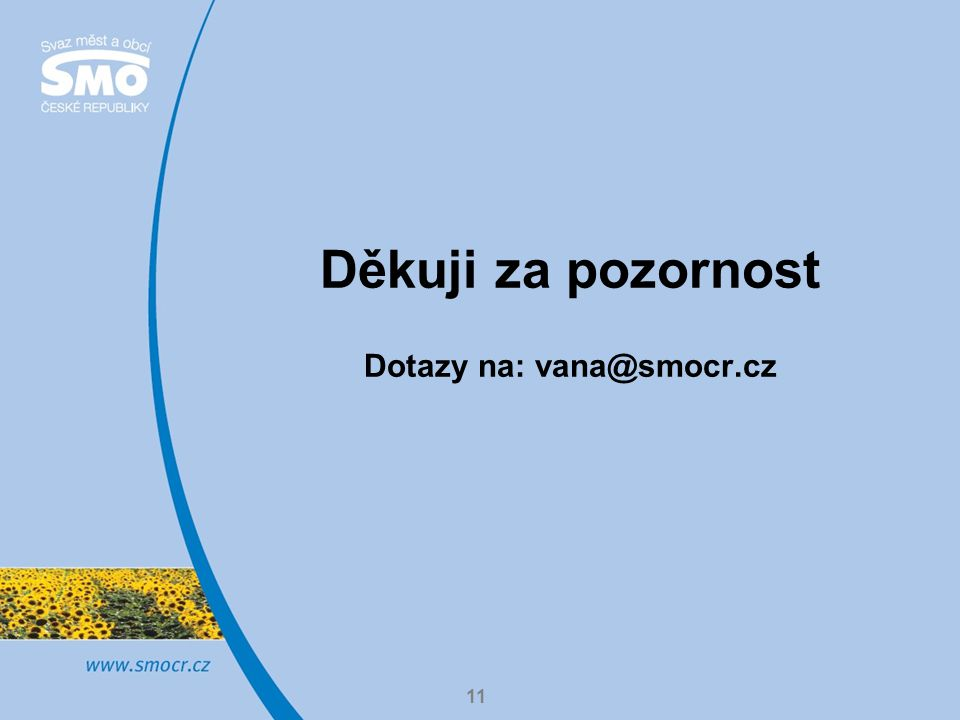 11 Děkuji za pozornost Dotazy na: vana@smocr.cz