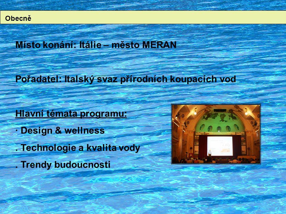 Obecně Místo konání: Itálie – město MERAN Pořadatel: Italský svaz přírodních koupacích vod Hlavní témata programu: · Design & wellness.