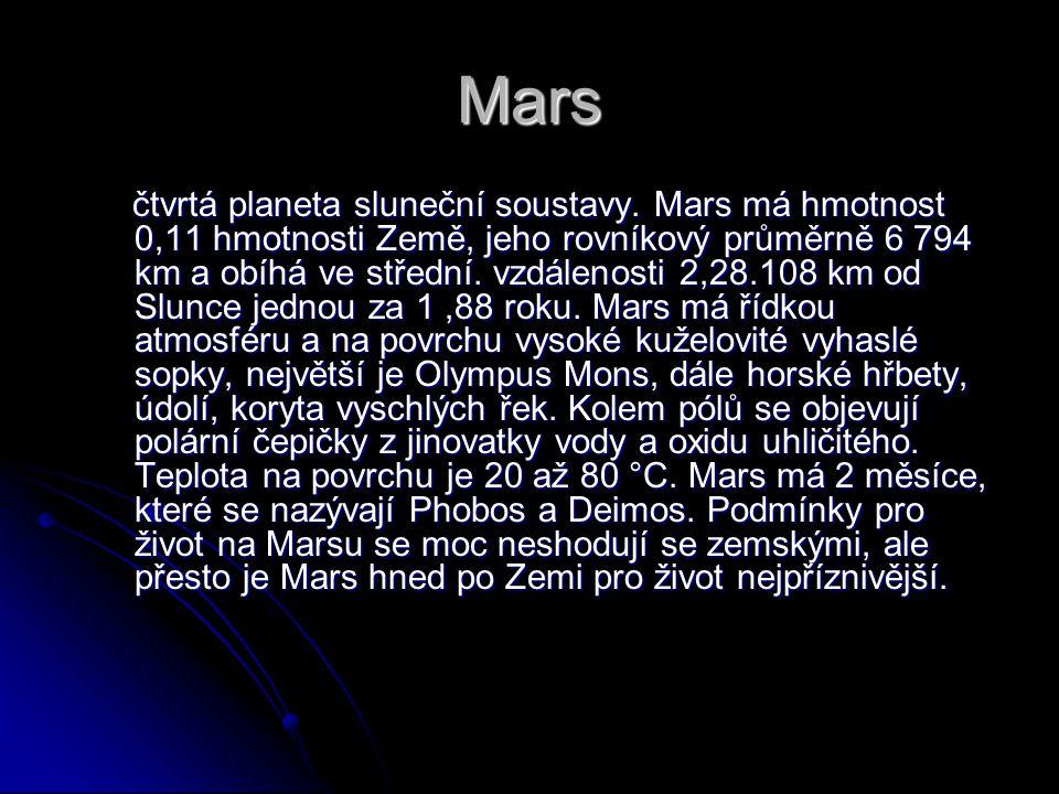 Mars čtvrtá planeta sluneční soustavy. Mars má hmotnost 0,11 hmotnosti Země, jeho rovníkový průměrně 6 794 km a obíhá ve střední. vzdálenosti 2,28.108