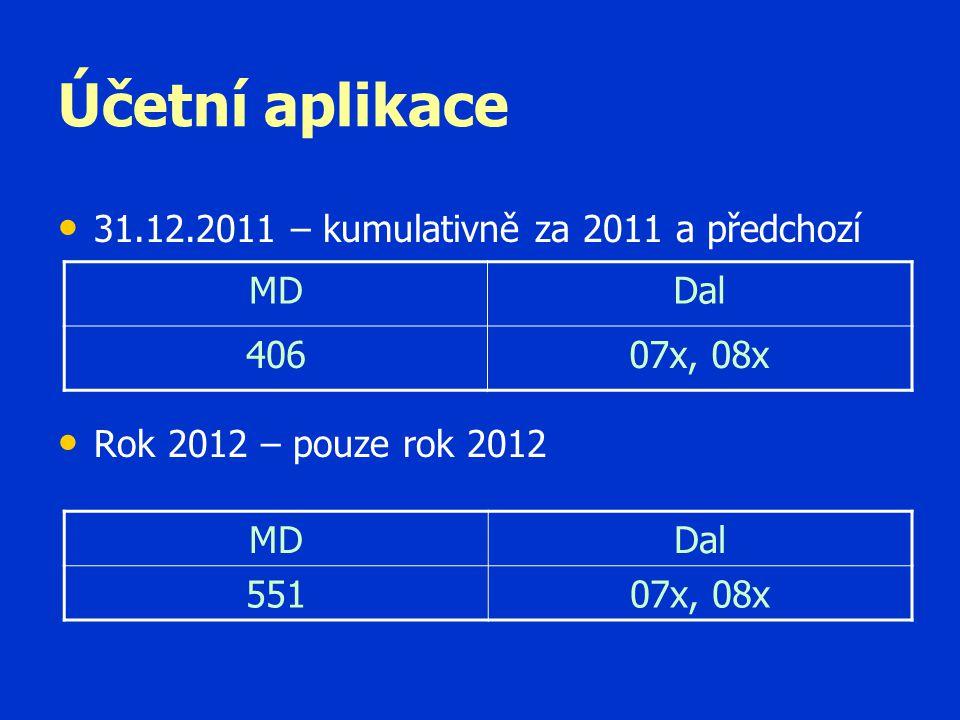 Účetní aplikace • • 31.12.2011 – kumulativně za 2011 a předchozí • • Rok 2012 – pouze rok 2012 MDDal 40607x, 08x MDDal 55107x, 08x