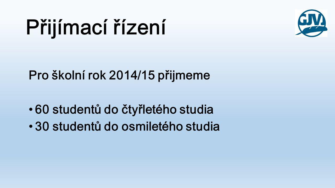 Přijímací řízení Pro školní rok 2014/15 přijmeme •60 studentů do čtyřletého studia •30 studentů do osmiletého studia
