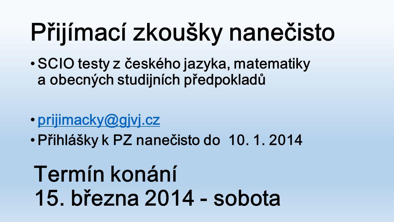 Přijímací zkoušky nanečisto •SCIO testy z českého jazyka, matematiky a obecných studijních předpokladů •prijimacky@gjvj.czprijimacky@gjvj.cz •Přihlášk