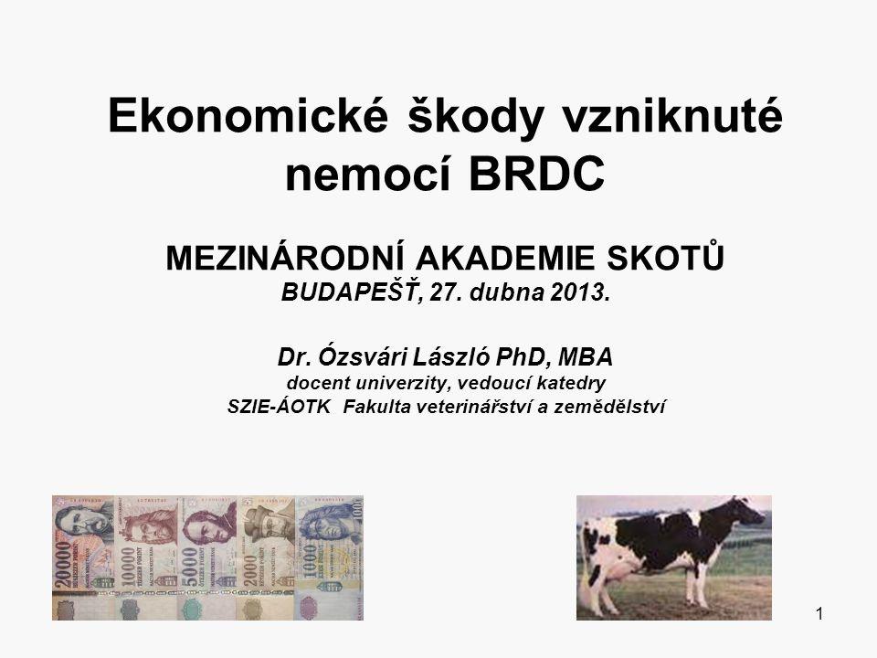 Ekonomické škody vzniknuté nemocí BRDC MEZINÁRODNÍ AKADEMIE SKOTŮ BUDAPEŠŤ, 27. dubna 2013. Dr. Ózsvári László PhD, MBA docent univerzity, vedoucí kat