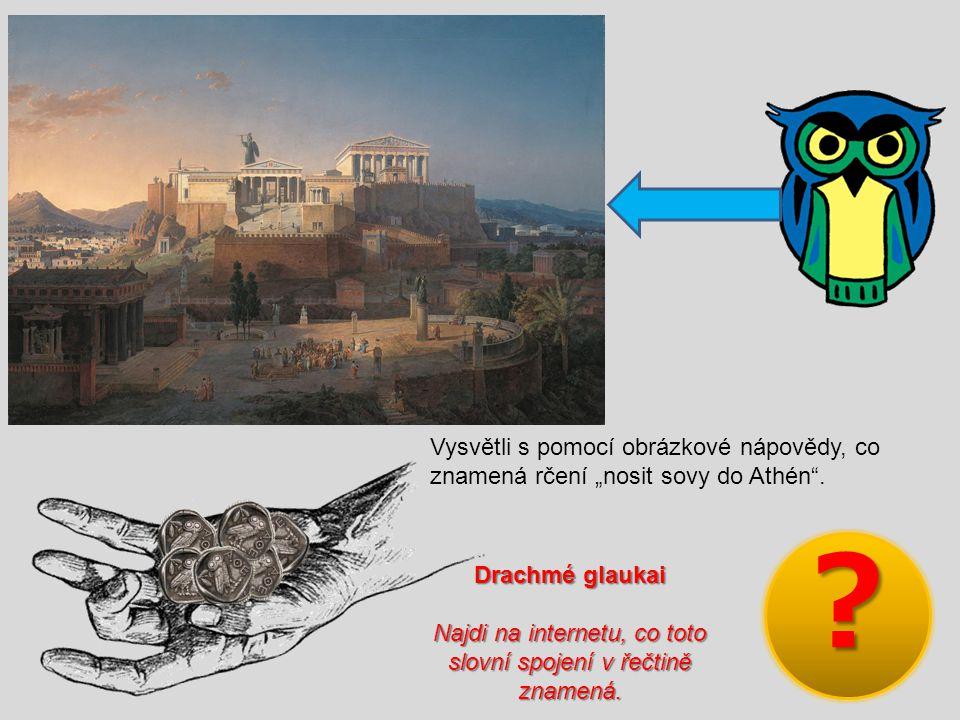 """Vysvětli s pomocí obrázkové nápovědy, co znamená rčení """"nosit sovy do Athén ."""
