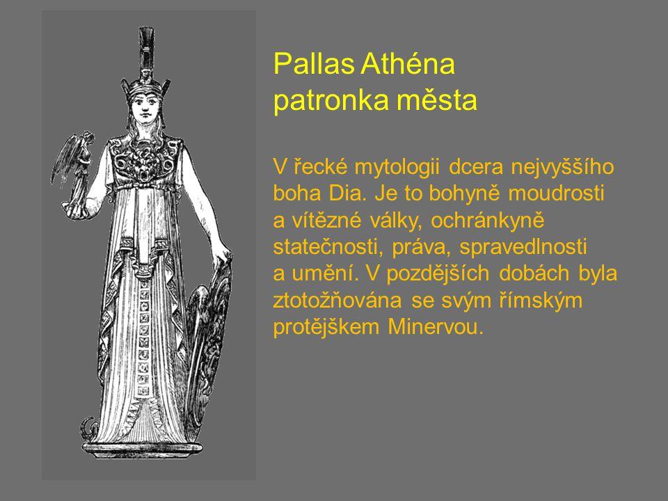 Pallas Athéna patronka města V řecké mytologii dcera nejvyššího boha Dia.