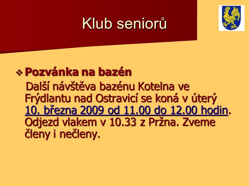Klub seniorů  Pozvánka na bazén Další návštěva bazénu Kotelna ve Frýdlantu nad Ostravicí se koná v úterý 10. března 2009 od 11.00 do 12.00 hodin. Odj