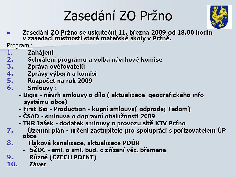 Zasedání ZO Pržno  Zasedání ZO Pržno se uskuteční 11. března 2009 od 18.00 hodin v zasedací místnosti staré mateřské školy v Pržně. Program : 1. Zahá