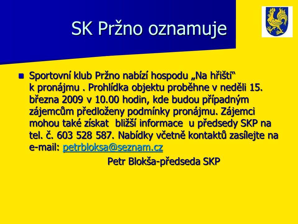 """SK Pržno oznamuje  Sportovní klub Pržno nabízí hospodu """"Na hřišti"""" k pronájmu. Prohlídka objektu proběhne v neděli 15. března 2009 v 10.00 hodin, kde"""