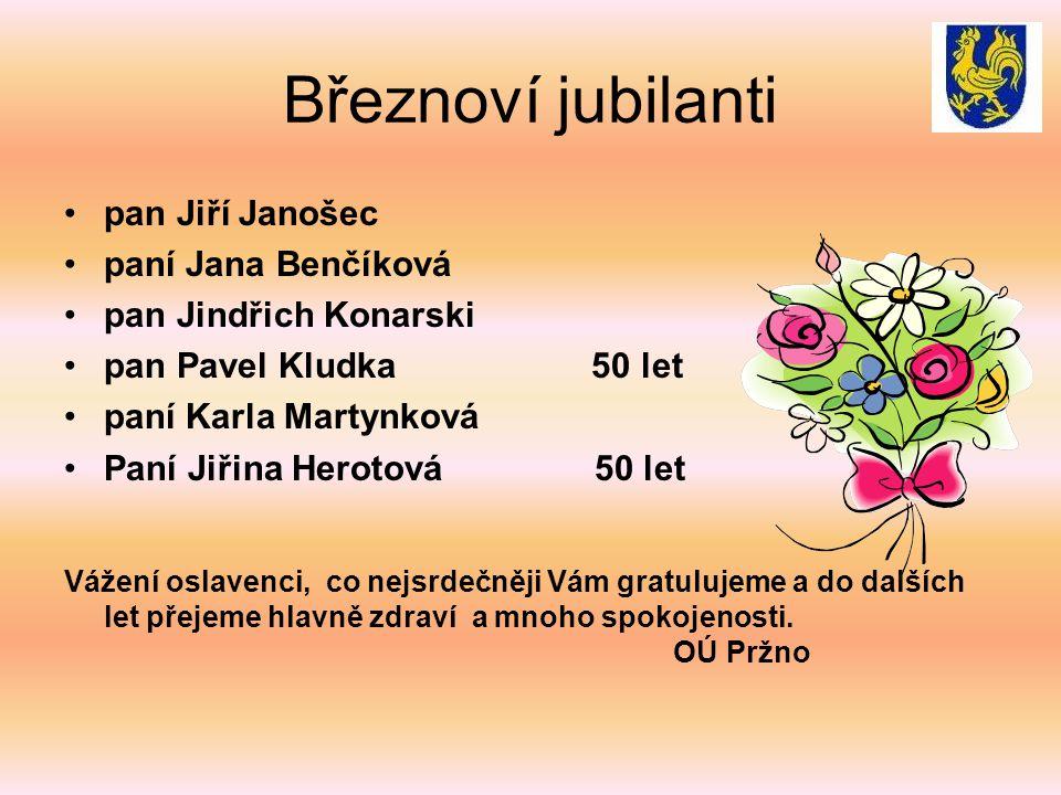 Březnoví jubilanti •pan Jiří Janošec •paní Jana Benčíková •pan Jindřich Konarski •pan Pavel Kludka 50 let •paní Karla Martynková •Paní Jiřina Herotová