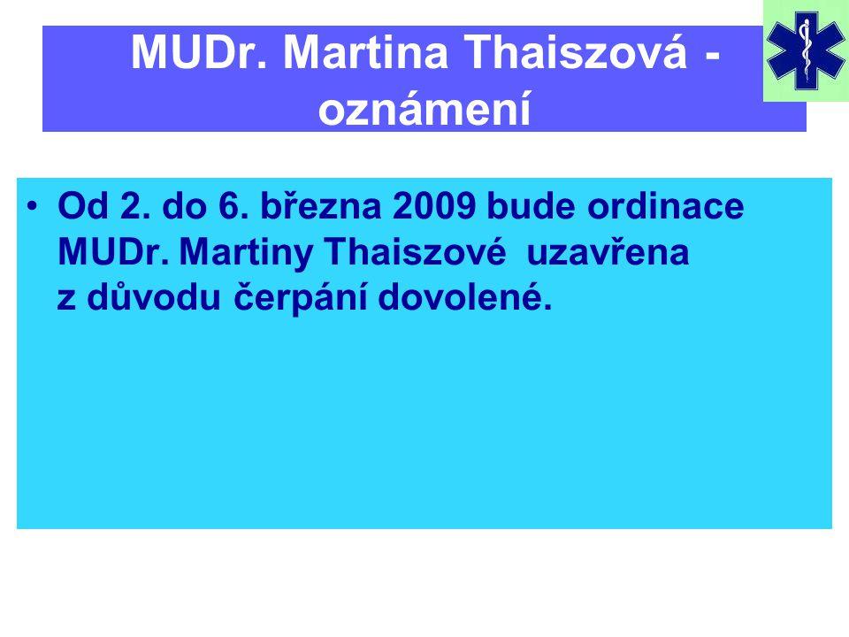 MUDr. Martina Thaiszová - oznámení •Od 2. do 6. března 2009 bude ordinace MUDr. Martiny Thaiszové uzavřena z důvodu čerpání dovolené.