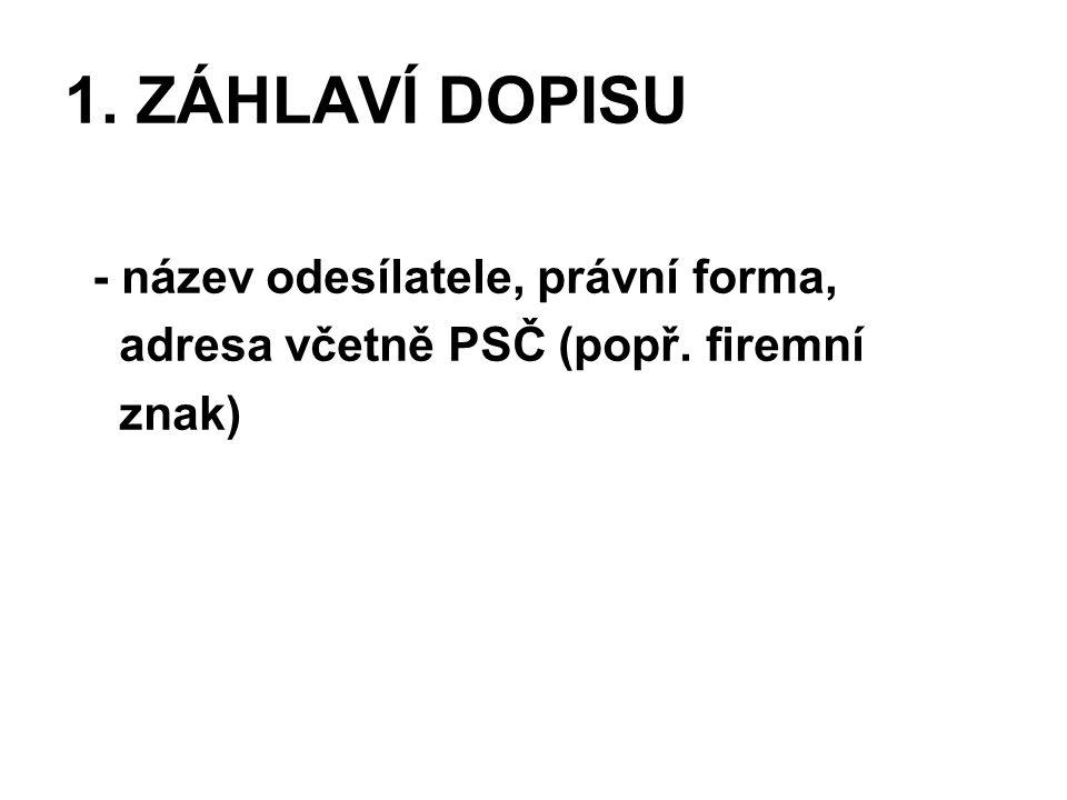 1. ZÁHLAVÍ DOPISU - název odesílatele, právní forma, adresa včetně PSČ (popř. firemní znak)