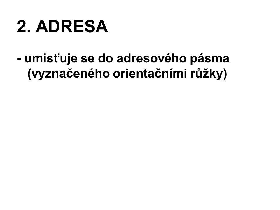 2. ADRESA - umisťuje se do adresového pásma (vyznačeného orientačními růžky)