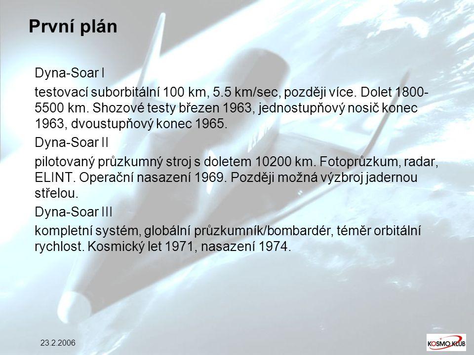 23.2.2006 První plán Dyna-Soar I testovací suborbitální 100 km, 5.5 km/sec, později více. Dolet 1800- 5500 km. Shozové testy březen 1963, jednostupňov