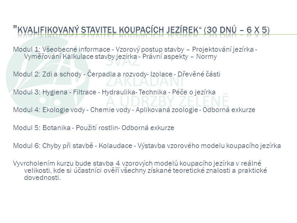 Modul 1: Všeobecné informace - Vzorový postup stavby – Projektování jezírka - Vyměřování Kalkulace stavby jezírka - Právní aspekty – Normy Modul 2: Zd