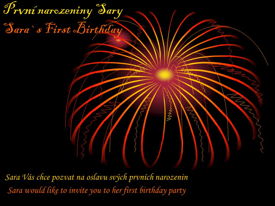 Pr vní narozeniny Sary Sara`s First Birthday Sara Vás chce pozvat na oslavu svých prvních narozenin Sara would like to invite you to her first birthday party