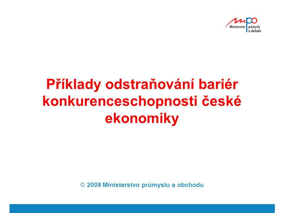 Příklady odstraňování bariér konkurenceschopnosti české ekonomiky © 2008 Ministerstvo průmyslu a obchodu