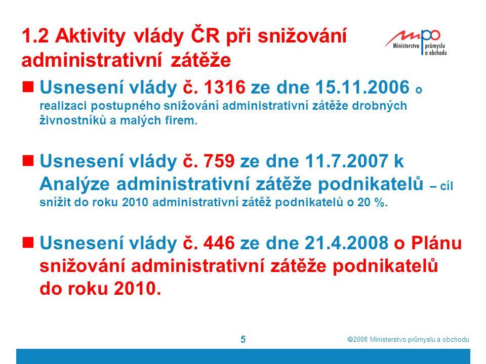  2008  Ministerstvo průmyslu a obchodu 6 1.3 Plán snižování administrativní zátěže do roku 2010  Schválen Usnesením vlády č.