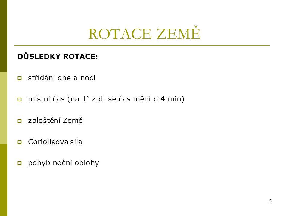 5 ROTACE ZEMĚ DŮSLEDKY ROTACE:  střídání dne a noci  místní čas (na 1° z.d.
