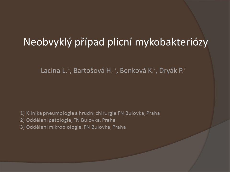 Neobvyklý případ plicní mykobakteriózy Lacina L.1, Bartošová H.