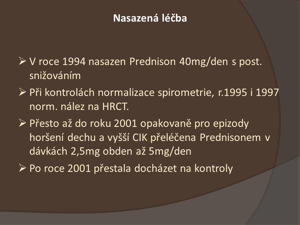 Nasazená léčba  V roce 1994 nasazen Prednison 40mg/den s post.