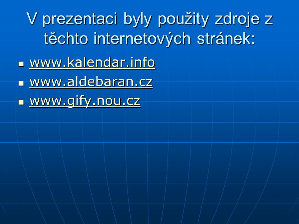V prezentaci byly použity zdroje z těchto internetových stránek:  www.kalendar.info www.kalendar.info  www.aldebaran.cz www.aldebaran.cz  www.gify.nou.cz www.gify.nou.cz