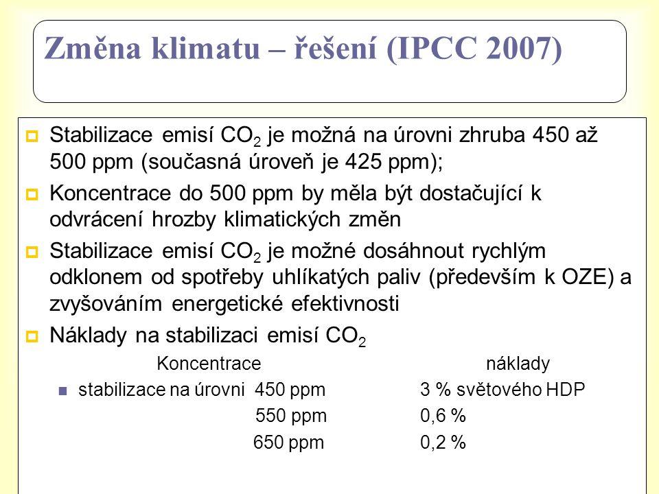 Změna klimatu – řešení (IPCC 2007)  Stabilizace emisí CO 2 je možná na úrovni zhruba 450 až 500 ppm (současná úroveň je 425 ppm);  Koncentrace do 50