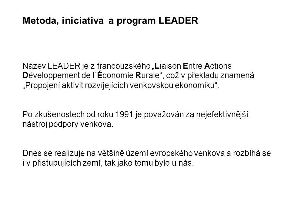 """Metoda, iniciativa a program LEADER Název LEADER je z francouzského """"Liaison Entre Actions Développement de l´Économie Rurale , což v překladu znamená """"Propojení aktivit rozvíjejících venkovskou ekonomiku ."""