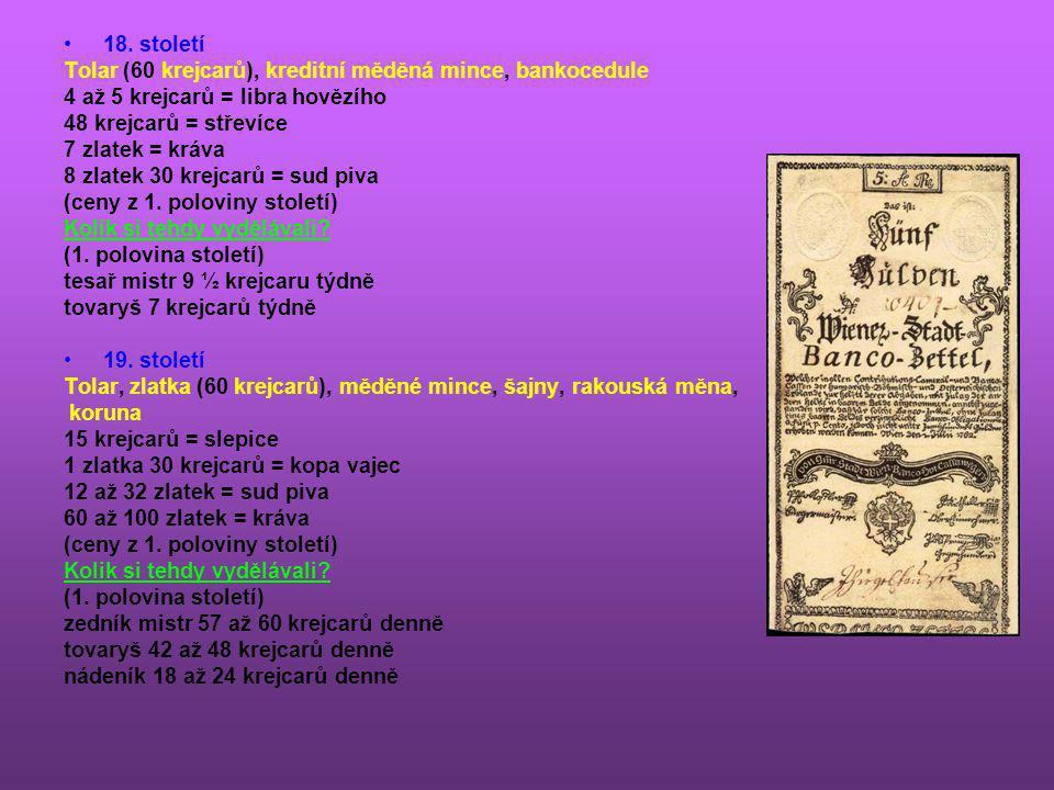 •18. století Tolar (60 krejcarů), kreditní měděná mince, bankocedule 4 až 5 krejcarů = libra hovězího 48 krejcarů = střevíce 7 zlatek = kráva 8 zlatek