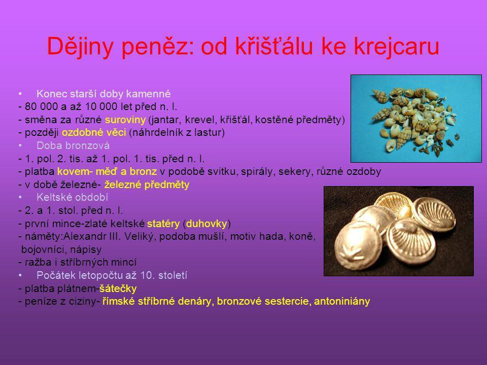 Dějiny peněz: od křišťálu ke krejcaru •Konec starší doby kamenné - 80 000 a až 10 000 let před n. l. - směna za různé suroviny (jantar, krevel, křišťá