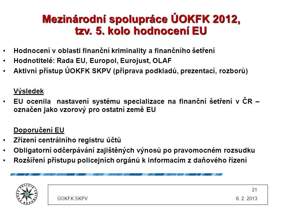 Mezinárodní spolupráce ÚOKFK 2012, tzv. 5. kolo hodnocení EU •Hodnocení v oblasti finanční kriminality a finančního šetření •Hodnotitelé: Rada EU, Eur
