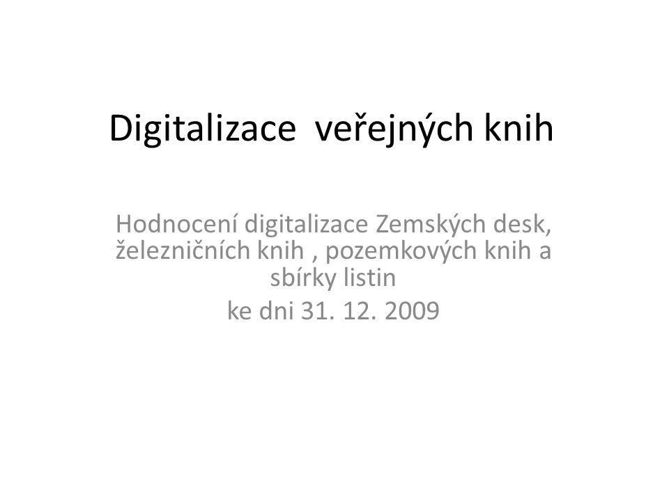 Digitalizace veřejných knih Hodnocení digitalizace Zemských desk, železničních knih, pozemkových knih a sbírky listin ke dni 31. 12. 2009